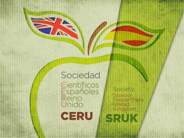 La sociedad CERU, creada en 2011, surgió entre otros objetivos para favorecer el intercambio social y profesional entre los investigadores españoles en Reino Unido. Imagen: SRUK-CERU.